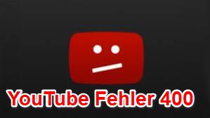 YouTube Fehler 400