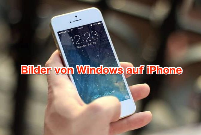 2 Wege: Bilder von Windows auf iPhone - so geht´s