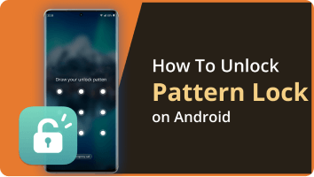 How To Unlock Pattern Lock on Android Easily