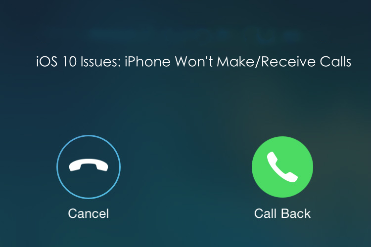 iOS 10 Issues – iPhone Won't Make Calls