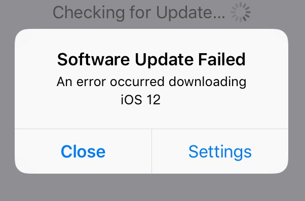 Software Update Failed and an error occurred downloading iOS 12