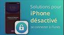 [Vidéo populaire] iPhone désactivé se connecter à iTunes